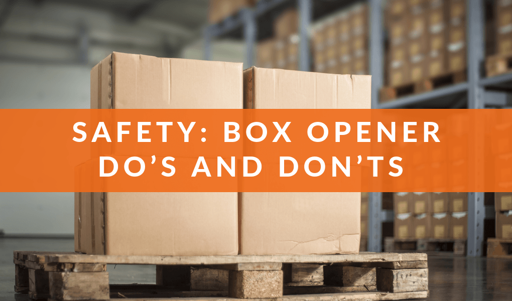 Safety: Box Opener Do's and Don'ts