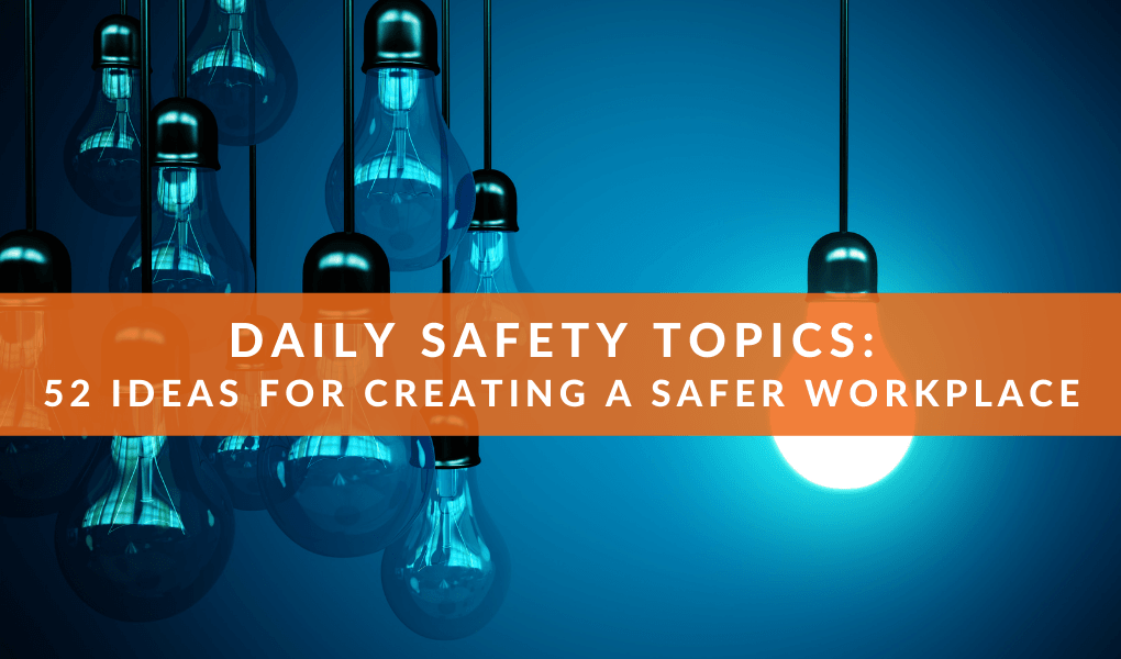 Daily Safety Topics: 52 Ideas for Creating a Safer Workplace