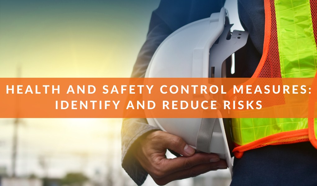 Health and Safety Control Measures: Identify and Reduce Risks