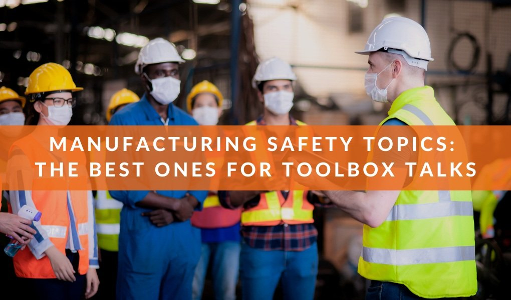 Manufacturing Safety Topics: The Best Ones for Toolbox Talks