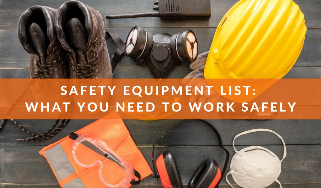 Safety Equipment List: What You Need to Work Safely