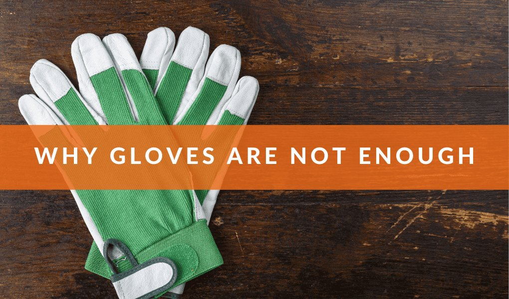 Why Gloves Are Not Enough